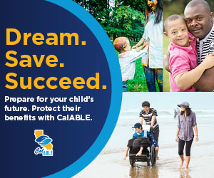 Dream. Save. Succeed. Prepare for your child's future. Protect their benefits with CalABLE.